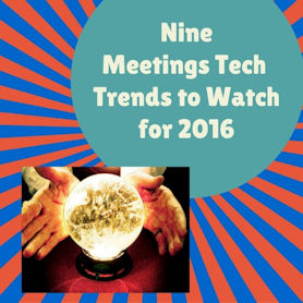 Nine Amazing Meetings Technology Trends to Watch in 2016
